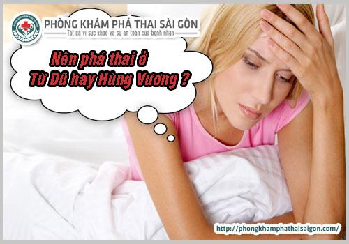 nên phá thai ở bệnh viện Từ Dũ hay bệnh viện Hùng Vương