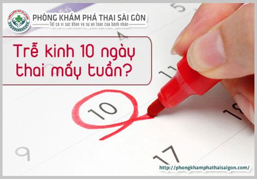 Trễ Kinh 10 Ngày Thai Được Mấy Tuần Tuổi ?